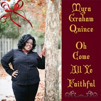 Oh Come All Ye Faithful — Myra Graham Quince