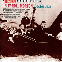 A Jazz Hour With Jelly Roll Morton: Doctor Jazz — Jelly Roll Morton