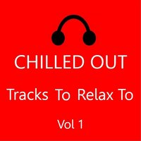Chilled Out: Tracks to Relax to, Vol. 1 — сборник