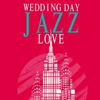 Wedding Day Jazz Love — Wedding Day Music, Sounds of Love and Relaxation Music, Sax for Sex Unlimited, Sax for Sex Unlimited|Sounds of Love and Relaxation Music|Wedding Day Music
