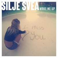 Wake Me Up — Silje Svea