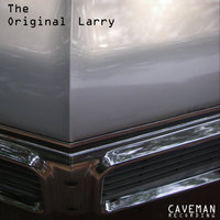 The Original Larry — Caveman Recording