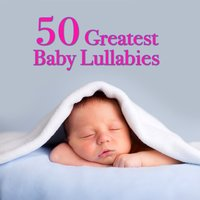 50 Greatest Baby Lullabies — Lullabye Baby Ensemble