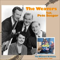 The Weavers At Home — Pete Seeger, The Weavers