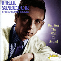 Building The Wall Of Sound — Phil Spector & The Teddy Bears