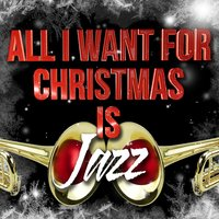 All I Want for Christmas Is Jazz — сборник