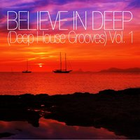 Believe In Deep (Deep House Grooves), Vol. 1 — сборник