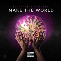 Make the World — Dj Spinz, K MAJOR