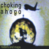 Radars and Maps — Choking Ahogo