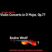 Brahms: Violin Concerto in D Major, Op. 77 — Sinfonia Of London, Anthony Collins, Endre Wolf, Иоганнес Брамс