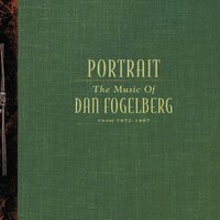 Portrait: The Music Of Dan Fogelberg From 1972-1997 — Dan Fogelberg