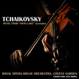 "Tchaikovsky: Music From ""Swan Lake"" (Excerpts) — Royal Opera House Orchestra, Covent Garden, Jean Morel, Пётр Ильич Чайковский"