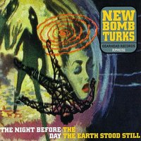 The Night Before The Day The Earth Stood Still — New Bomb Turks