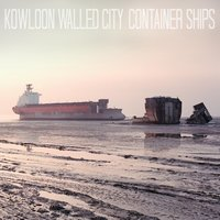 Container Ships — Kowloon Walled City
