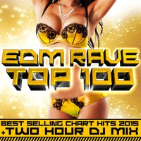 Edm Rave Top 100 Best Selling Chart Hits 2015 + Two Hour DJ Mix — сборник