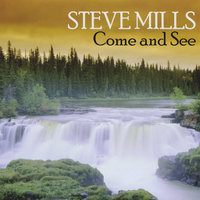 Come and See — Steve Mills