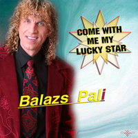 Come With Me My Lucky Star — Balazs Pali