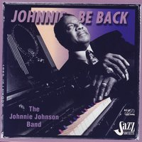 Johnnie Be Back — Johnnie Johnson Band