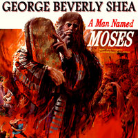 A Man Named Moses — George Beverly Shea