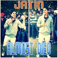 Almost Died — Jatin
