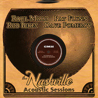 The Nashville Acoustic Sessions — Raul Malo, Dave Pomeroy, Pat Flynn, Rob Ickes