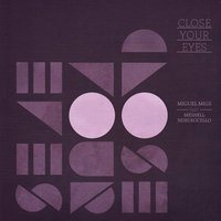Close Your Eyes — Miguel Migs