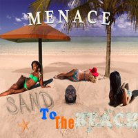 Sand to the Beach — Menace