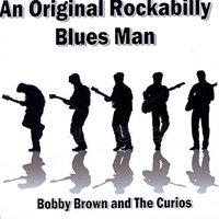 An Original Rockabilly Blues Man — Bobby Brown, The Curios