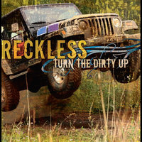 Turn the Dirty Up — Reckless