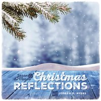 Christmas Reflections — Jason and deMarco, Joseph D. Ayers