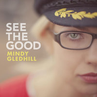 See The Good — Mindy Gledhill