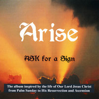 Arise — Ask for a Sign