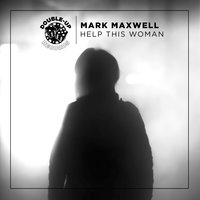 Help This Woman — Mark Maxwell