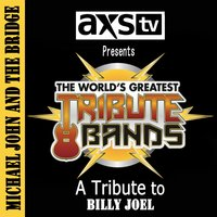 Axs TV Presents the World's Greatest Tribute Bands: A Tribute to Billy Joel — Michael John and The Bridge