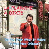 Do You Know What It Means to Miss New Orleans — La Planche à Dixie