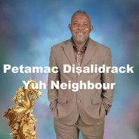 Yuh Neighbour — PETAMAC  DISALIDRACK