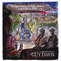 The Adventures of Fishy Waters: in Bed With the Blues — Guy Davis