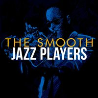 The Smooth Jazz Players — Saxophone Hit Players, The Smooth Jazz Players, Saxophone Hit Players|The Smooth Jazz Players