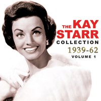 The Kay Starr Collection 1939-62, Vol. 1 — Kay Starr