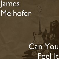 Can You Feel It — James Meihofer