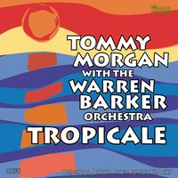 Tropicale — Tommy Morgan, The Warren Barker Orchestra, Warren Barker Orchestra