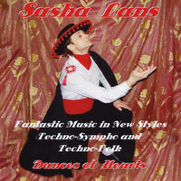 "Fantastic Music in New Styles Techno-Sympho and Techno-Folk ""Dances of Hearts"" — SASHA LANS"