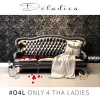 Only 4 tha Ladies — Deladiea