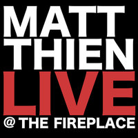 Live @ The Fireplace — Matt Thien