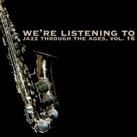 We're Listening to Jazz Through the Ages, Vol. 16 — сборник