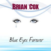 Blue Eyes Forever — Brian Cox