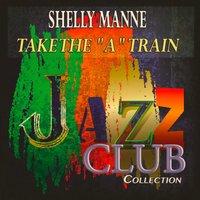 "Take the ""A"" Train — Shelly Manne"