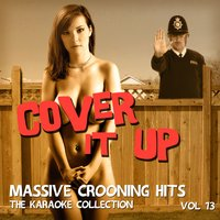 Cover It Up - Massive Crooning Hits, The Karaoke Collection, Vol. 13 — Cover It Up