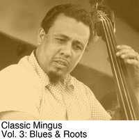 Classic Mingus, Vol. 3: Blues & Roots — Charles Mingus