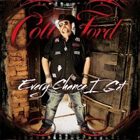 Every Chance I Get — Colt Ford